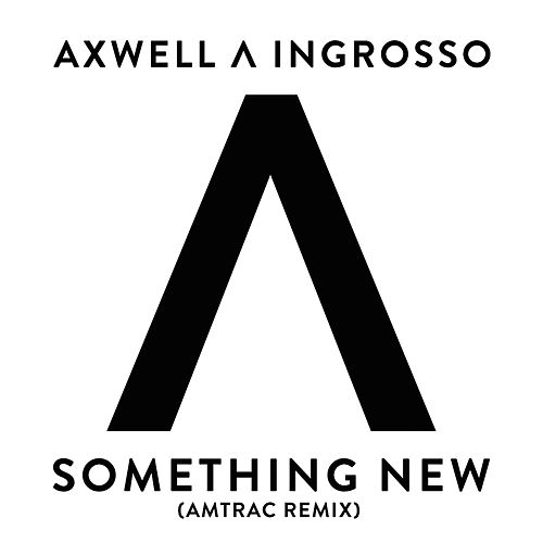 Something New (Amtrac Remix) von Axwell Ʌ Ingrosso