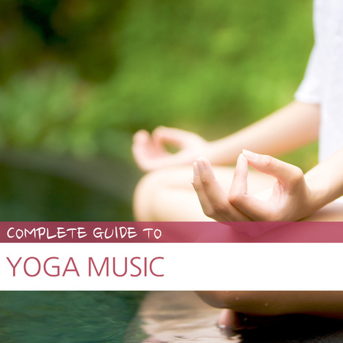 Complete Guide to Yoga Music by Various Artists