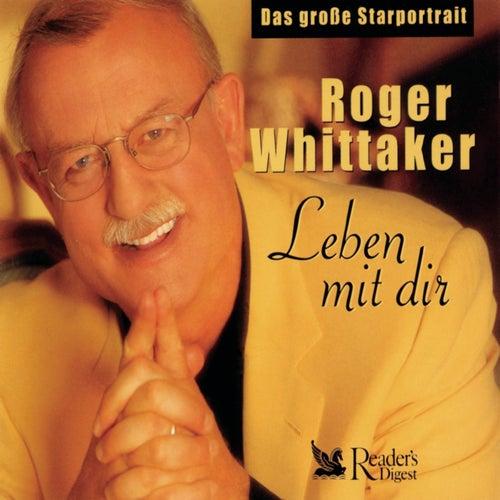 Roger Whittaker - Leben mit Dir - Das Große Starportrait by Roger Whittaker