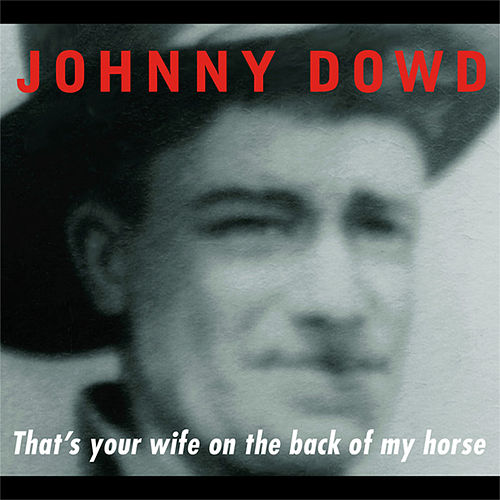 That's Your Wife on the Back of My Horse by Johnny Dowd