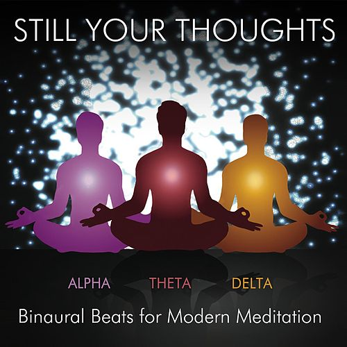 Still Your Thoughts - Binaural Beats for Modern Meditation, Vol. 1 by James Bacon