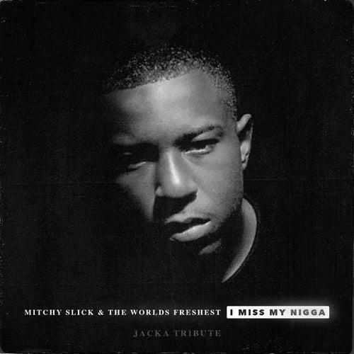I Miss My N*gga (Jacka Tribute) - Single von Mitchy Slick