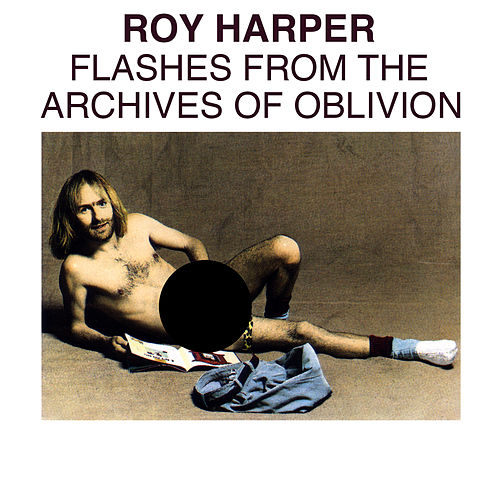 Flashes From The Archives Of Oblivion by Roy Harper