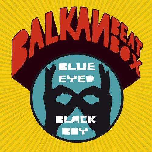 Blue Eyed Black Boy de Balkan Beat Box