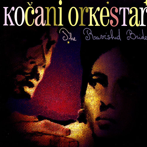 The Ravished Bride de Kocani Orkestar