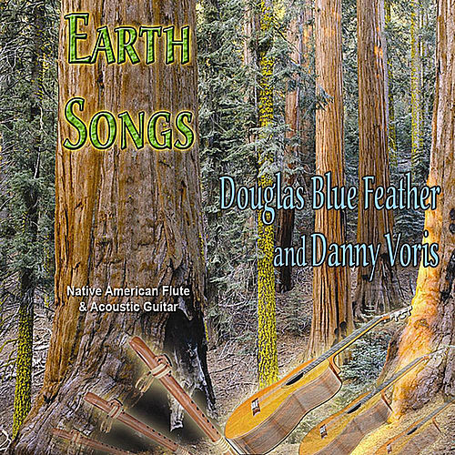 Earth Songs by Douglas Blue Feather