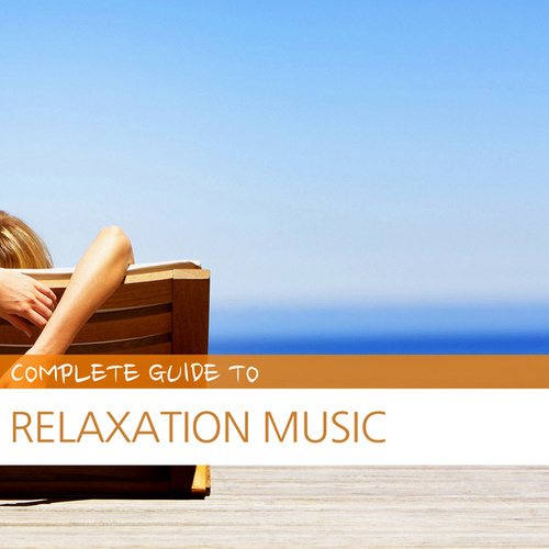 Complete Guide to Relaxation Music by Various Artists