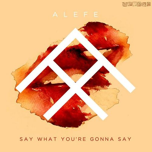 Say What You're Gonna Say de Alefe
