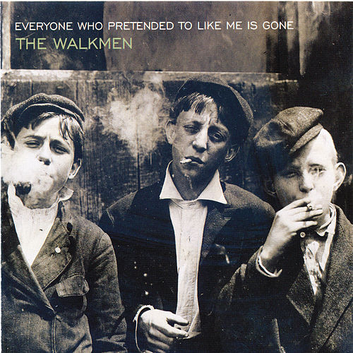 Everyone Who Pretended To Like Me Is Gone by The Walkmen