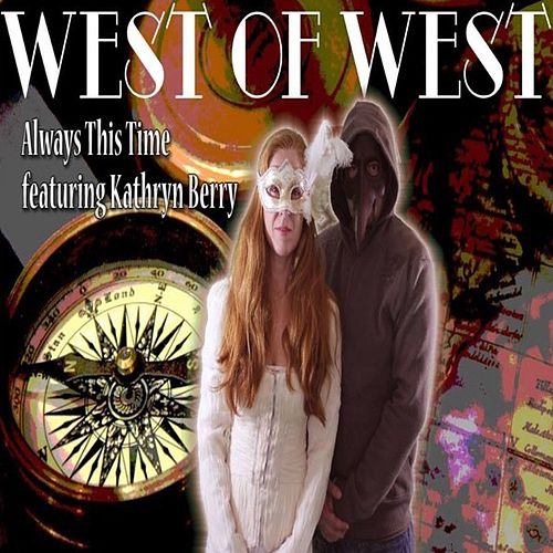 Always This Time (feat. Kathryn Berry) - Single by West of West