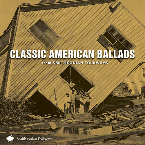 Classic American Ballads from Smithsonian Folkways by Various Artists