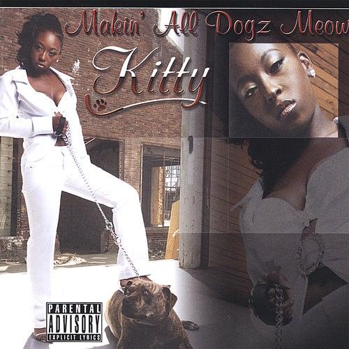 Makin' All Dogz Meow by Kitty