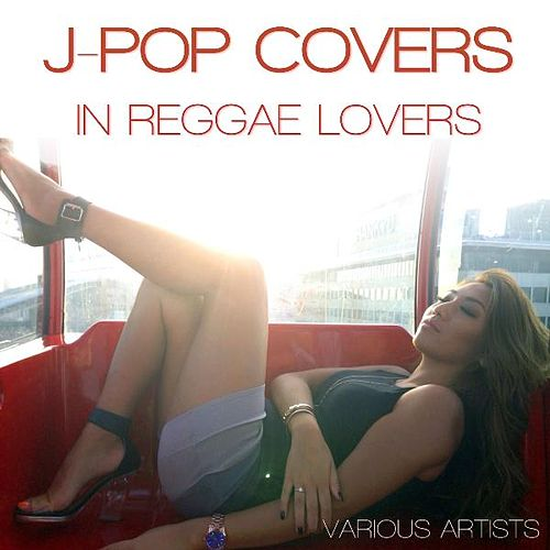 J-Pop Covers in Reggae Lovers by Various