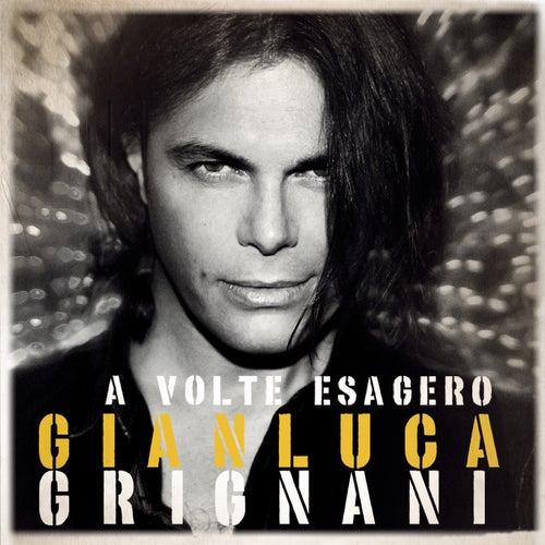 A volte esagero de Gianluca Grignani