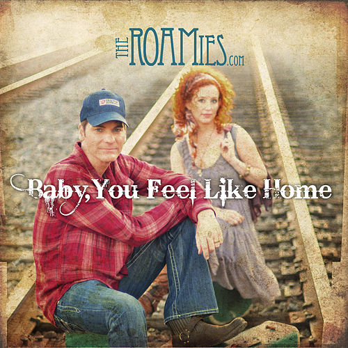 Baby, You Feel Like Home von The ROAMies