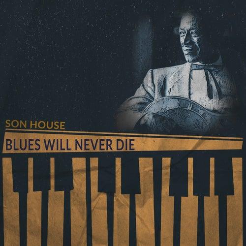 Blues Will Never Die de Son House