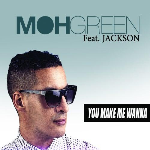 You Make Me Wanna de DJ Moh Green