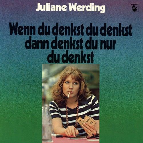 Wenn du denkst du denkst dann denkst du nur du denkst von Juliane Werding