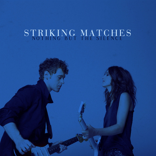 Nothing But The Silence von Striking Matches