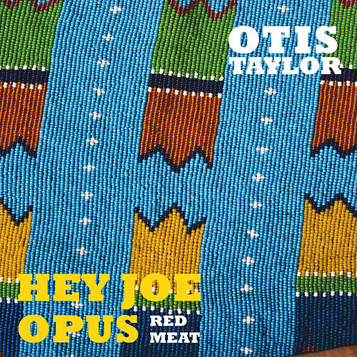 Hey Joe Opus Red Meat de Otis Taylor