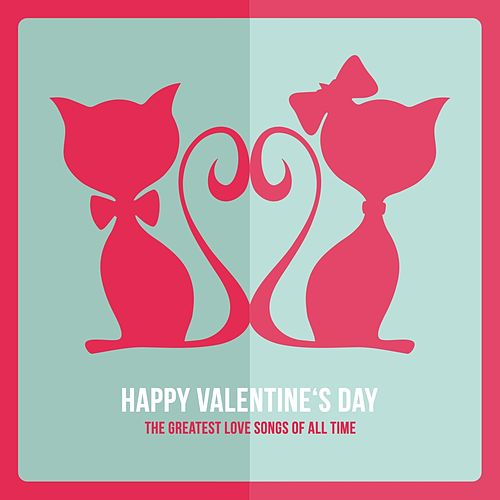 Happy Valentine's Day - The Greatest Love Songs of All Time by Various Artists