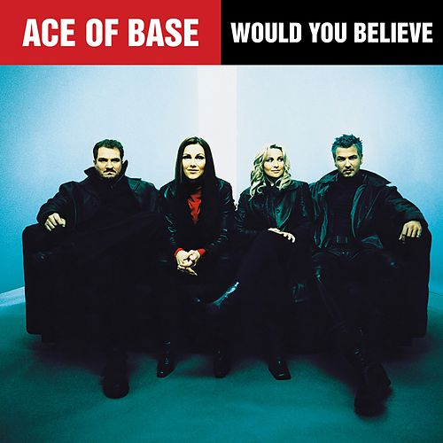 Would You Believe de Ace Of Base