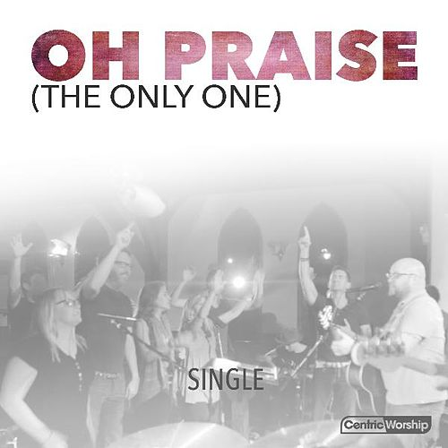 Oh Praise (The Only One) by Michael Farren