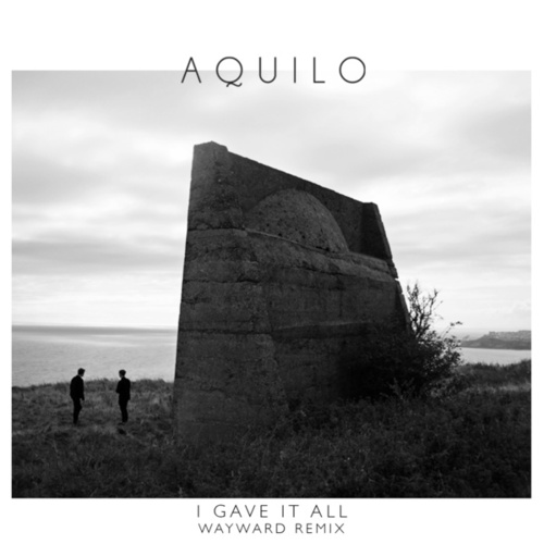 I Gave It All (Wayward Remix) von Aquilo