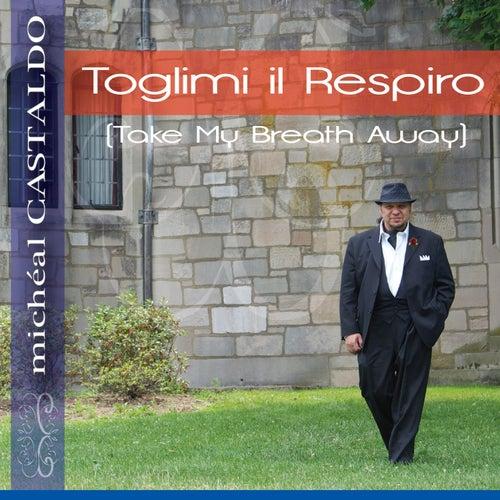 Toglimi Il Respiro (Take My Breath Away) by michéal CASTALDO