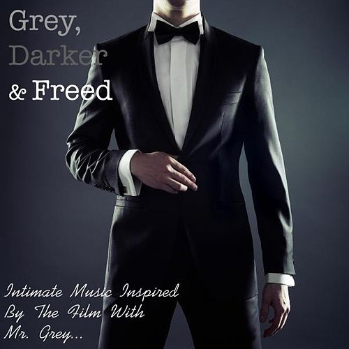 Grey, Darker & Freed: Intimate Music Inspired By the Film With Mr. Grey... de Various Artists