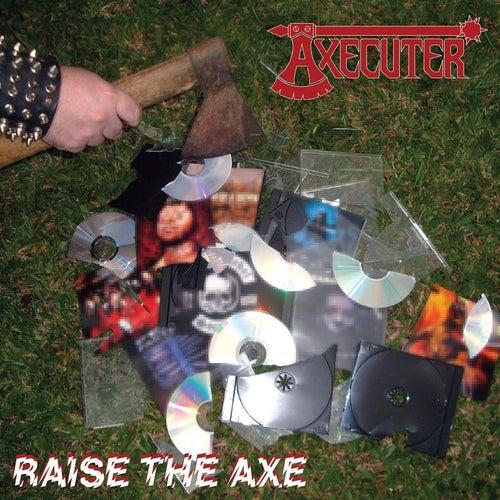Raise the Axe by Axecuter