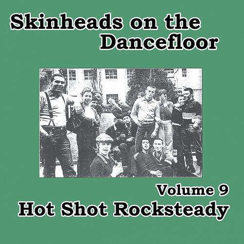 Skinheads on the Dancefloor, Vol. 9 - Hot Shot Rocksteady by Various Artists