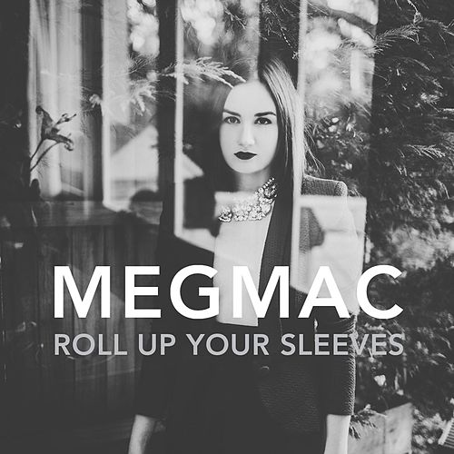 Roll Up Your Sleeves by Meg Mac