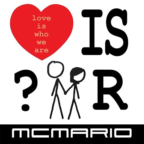Love Is Who We Are by MC Mario