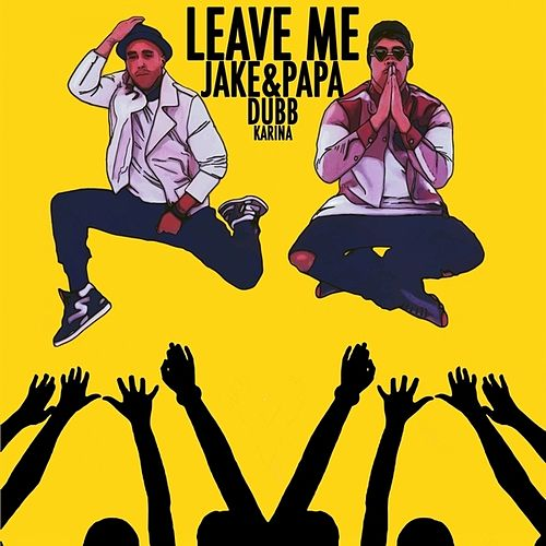 Leave Me - Single by Jake&Papa