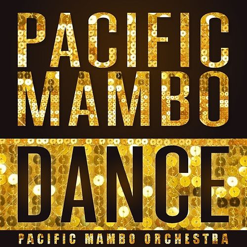 Pacific Mambo Dance - Single by Pacific Mambo Orchestra