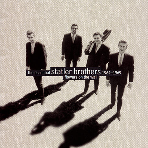 Flowers On The Wall:  The Essential Statler Brothers 1964-1969 by The Statler Brothers