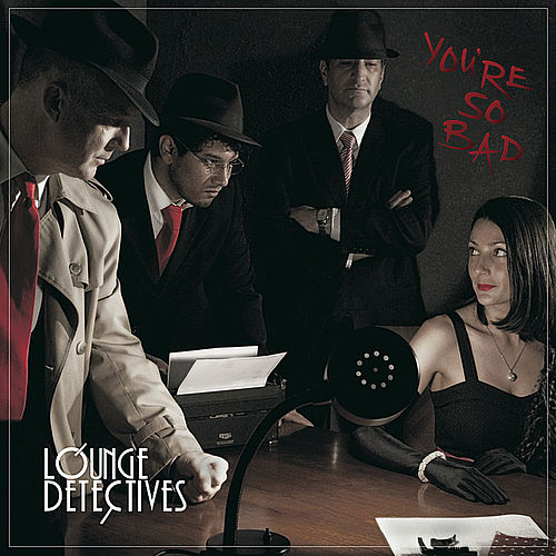 You're So Bad by The Lounge Detectives