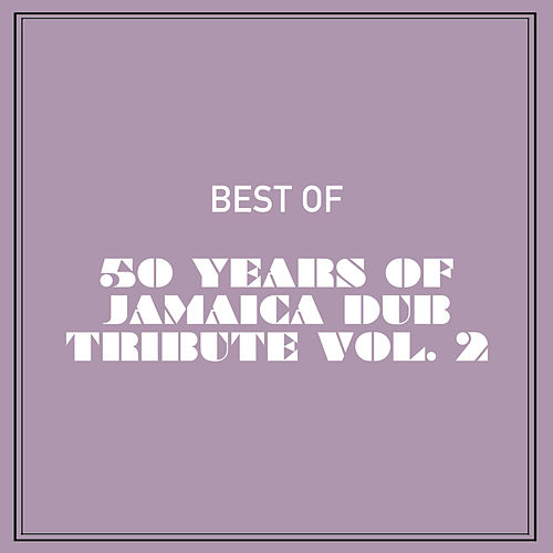 Best of 50 Years of Jamaica Dub Tribute, Vol. 2 by Various Artists