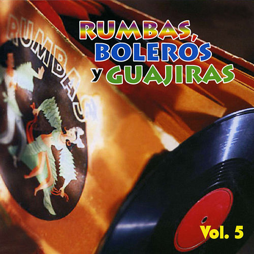Rumbas, Boleros y Guajiras, Vol. 5 de Various Artists