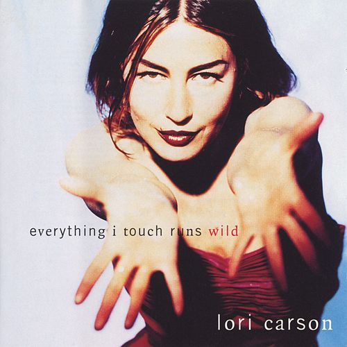 Everything I Touch Runs Wild von Lori Carson