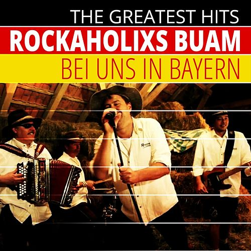 The Greatest Hits: Rockaholixs Buam - Bei uns in Bayern (Live Version) von Rockaholixs Buam