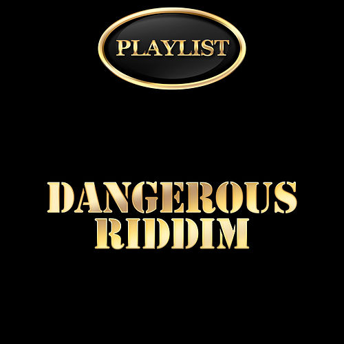 Dangerous Riddim Playlist by Various Artists