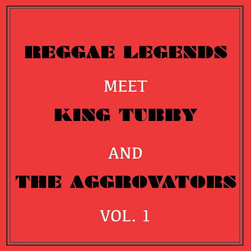 Reggae Legends Meets King Tubby and the Aggrovators, Vol. 1 by Various Artists