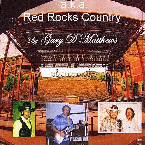 A.K.A. Red Rocks Country by Gary D. Matthews