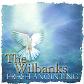 Fresh Anointing by The Wilbanks