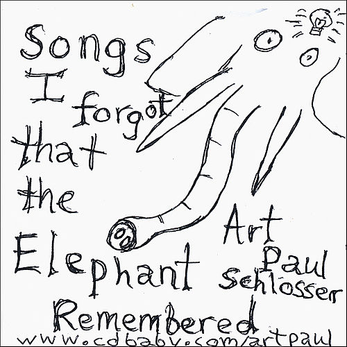 Songs I Forgot That The Elephant Remembered by Art Paul Schlosser