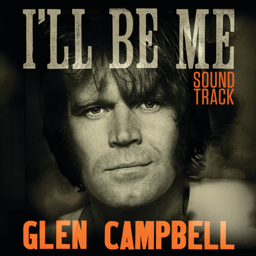 Glen Campbell: I'll Be Me   Original Motion Picture Soundtrack de Glen Campbell