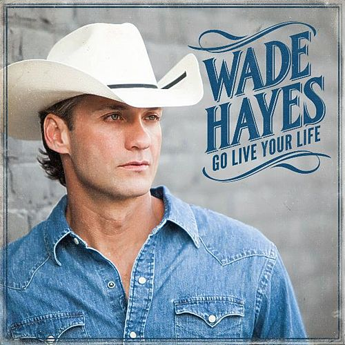 Go Live Your Life by Wade Hayes