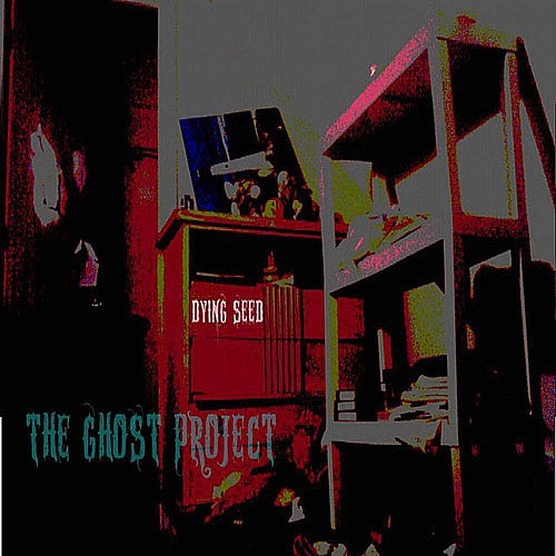 The Ghost Project by Dying Seed